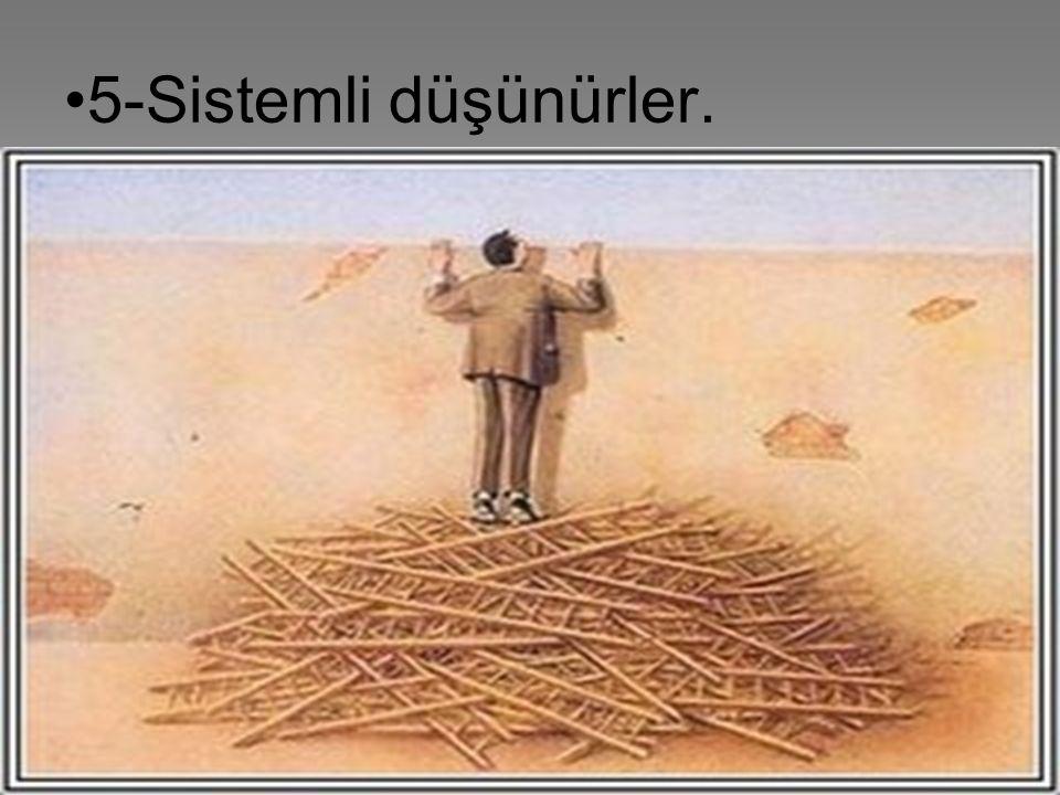 •5-Sistemli düşünürler.