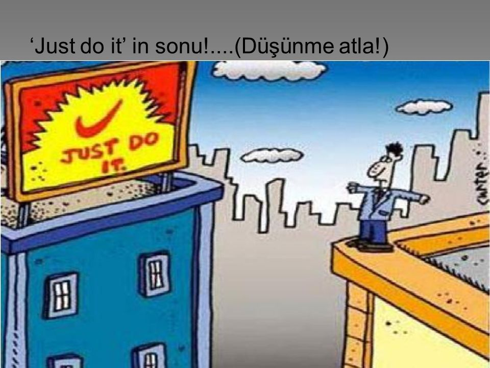 'Just do it' in sonu!....(Düşünme atla!)
