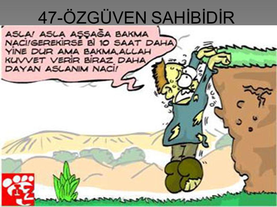 47-ÖZGÜVEN SAHİBİDİR
