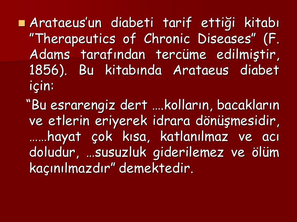 Arataeus'un diabeti tarif ettiği kitabı Therapeutics of Chronic Diseases (F. Adams tarafından tercüme edilmiştir, 1856). Bu kitabında Arataeus diabet için: