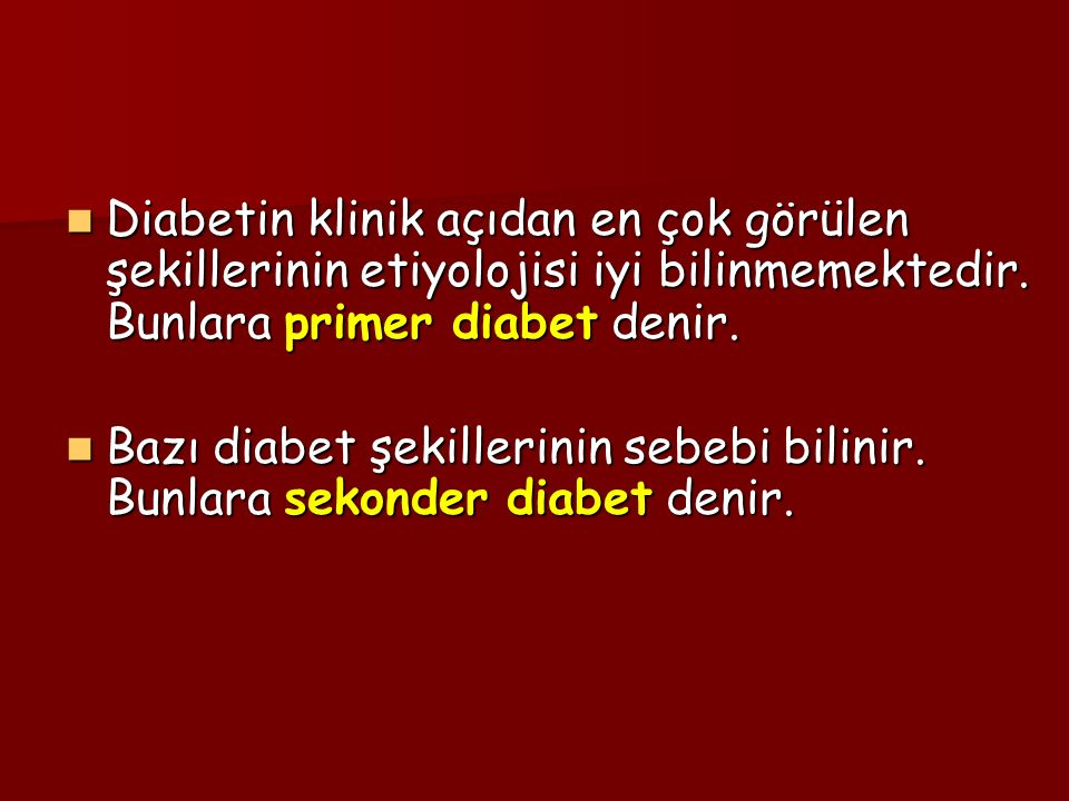 Diabetin klinik açıdan en çok görülen şekillerinin etiyolojisi iyi bilinmemektedir. Bunlara primer diabet denir.