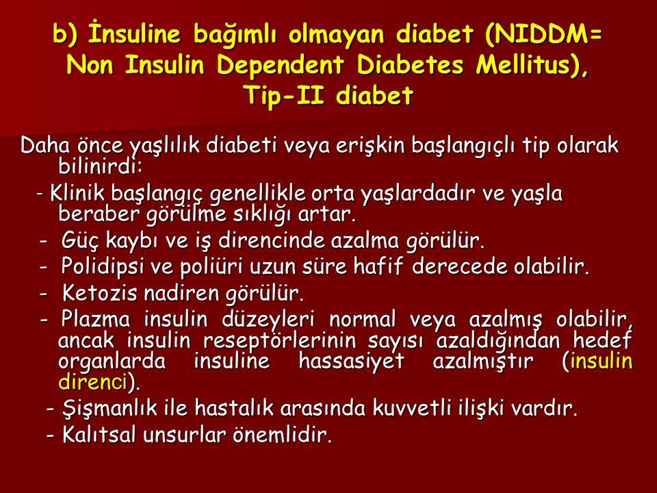 b) İnsuline bağımlı olmayan diabet (NIDDM= Non Insulin Dependent Diabetes Mellitus), Tip-II diabet