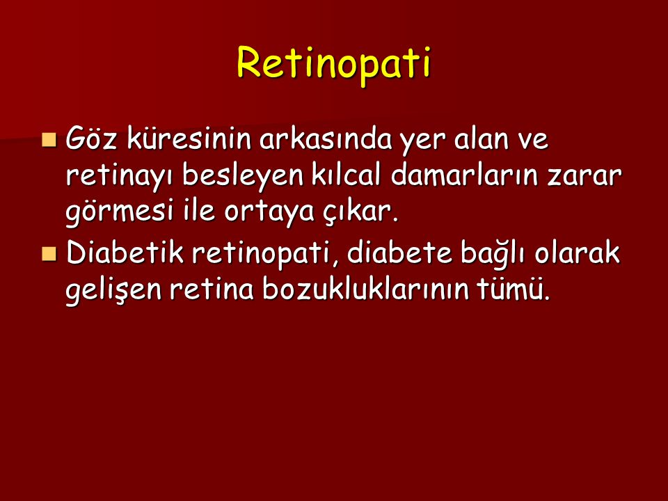 Retinopati Göz küresinin arkasında yer alan ve retinayı besleyen kılcal damarların zarar görmesi ile ortaya çıkar.