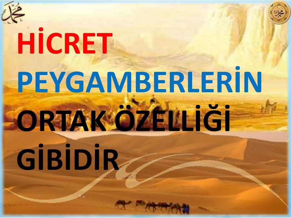 HİCRET PEYGAMBERLERİN ORTAK ÖZELLİĞİ GİBİDİR