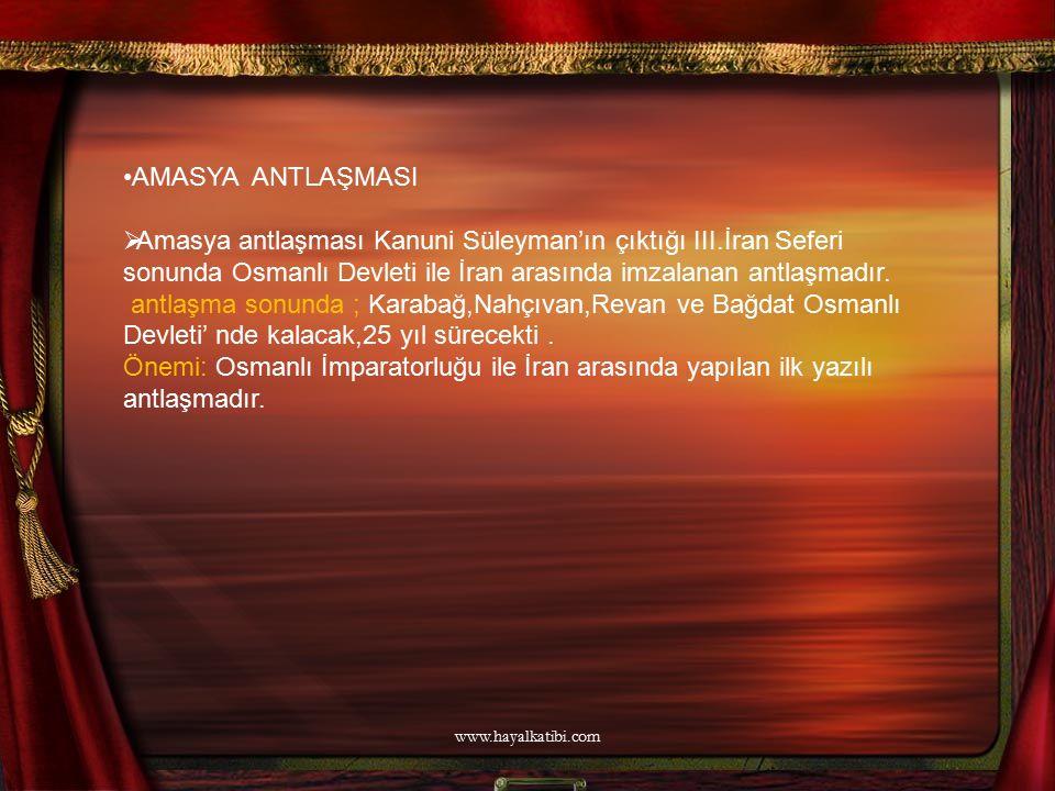 AMASYA ANTLAŞMASI Amasya antlaşması Kanuni Süleyman'ın çıktığı III.İran Seferi sonunda Osmanlı Devleti ile İran arasında imzalanan antlaşmadır.
