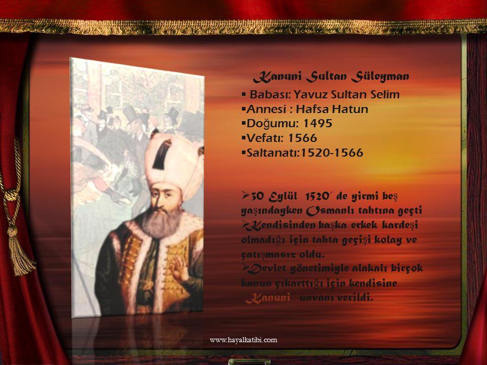 Kanuni Sultan Süleyman Babası: Yavuz Sultan Selim Annesi : Hafsa Hatun