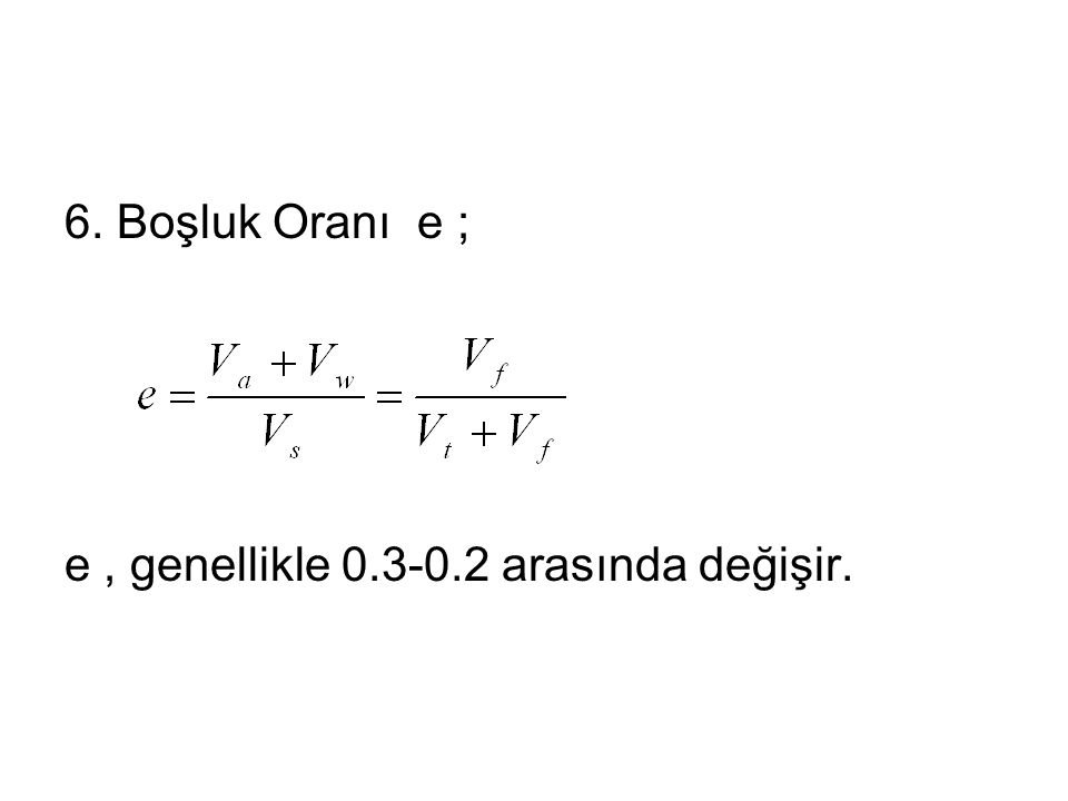 6. Boşluk Oranı e ; e , genellikle 0.3-0.2 arasında değişir.