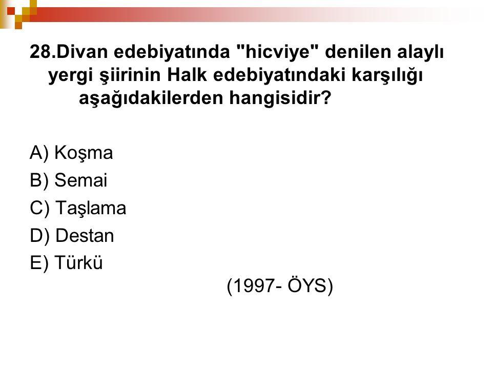 28.Divan edebiyatında hicviye denilen alaylı yergi şiirinin Halk edebiyatındaki karşılığı aşağıdakilerden hangisidir