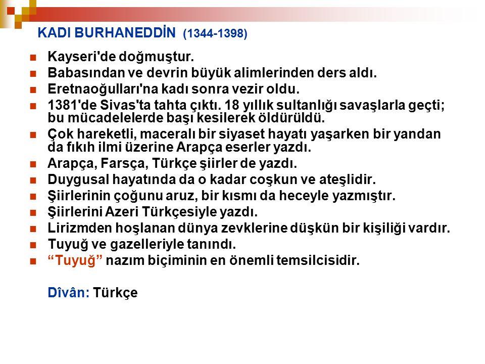 KADI BURHANEDDİN (1344-1398) Kayseri de doğmuştur. Babasından ve devrin büyük alimlerinden ders aldı.