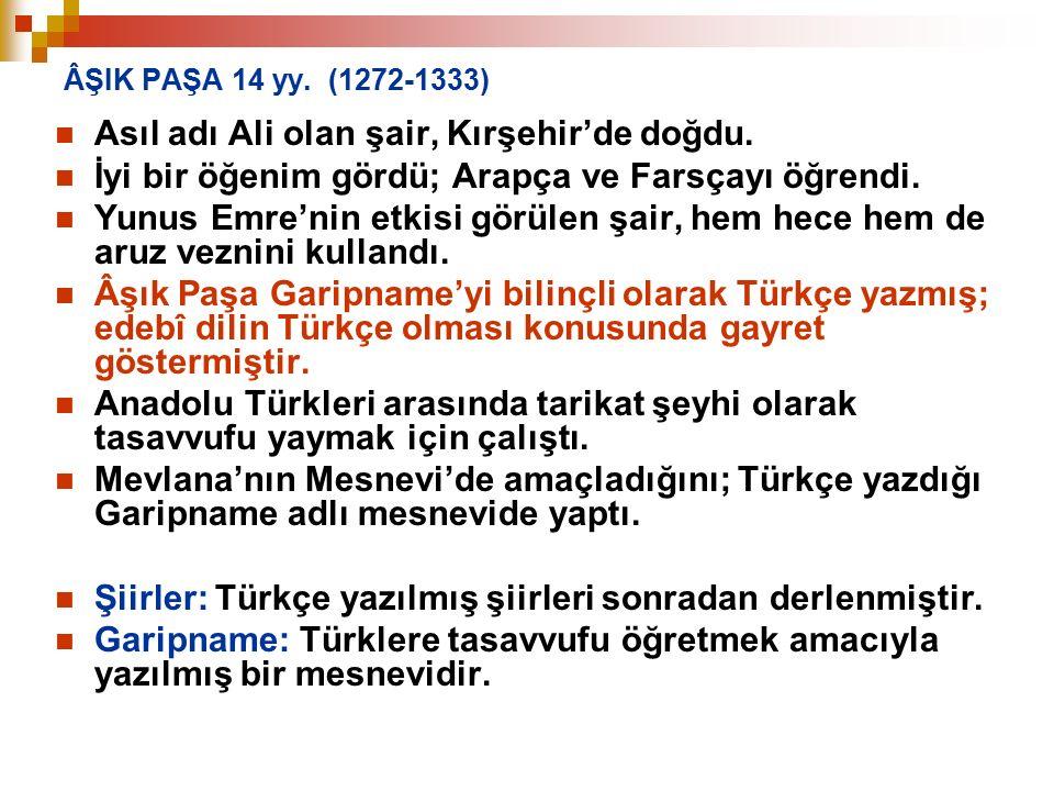 Asıl adı Ali olan şair, Kırşehir'de doğdu.