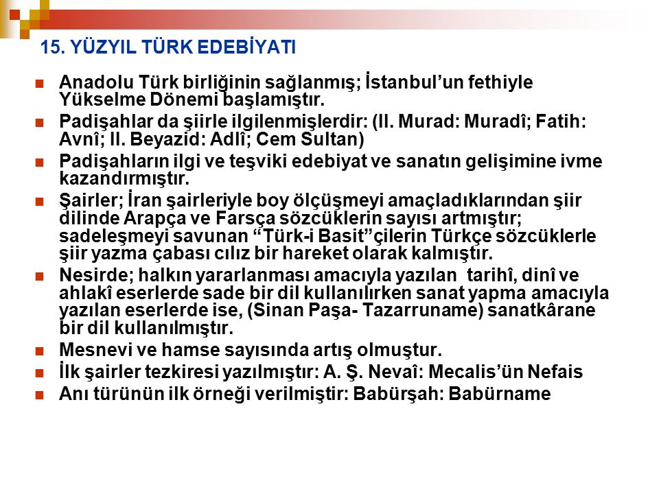 15. YÜZYIL TÜRK EDEBİYATI Anadolu Türk birliğinin sağlanmış; İstanbul'un fethiyle Yükselme Dönemi başlamıştır.