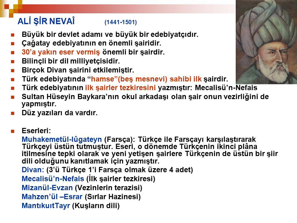 ALİ ŞİR NEVAÎ (1441-1501) Büyük bir devlet adamı ve büyük bir edebiyatçıdır. Çağatay edebiyatının en önemli şairidir.