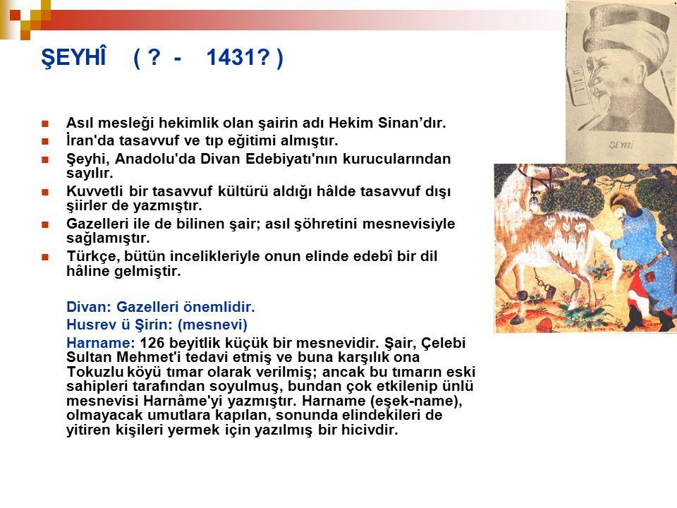 ŞEYHÎ ( - 1431 ) Asıl mesleği hekimlik olan şairin adı Hekim Sinan'dır. İran da tasavvuf ve tıp eğitimi almıştır.