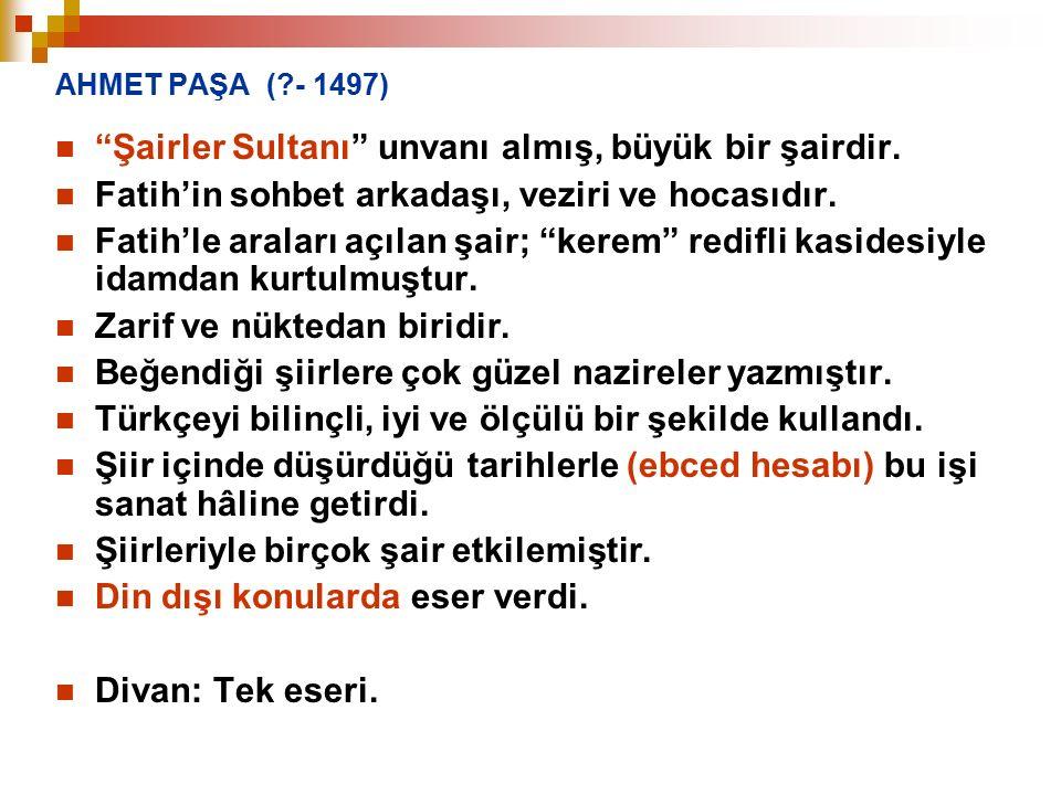 Şairler Sultanı unvanı almış, büyük bir şairdir.