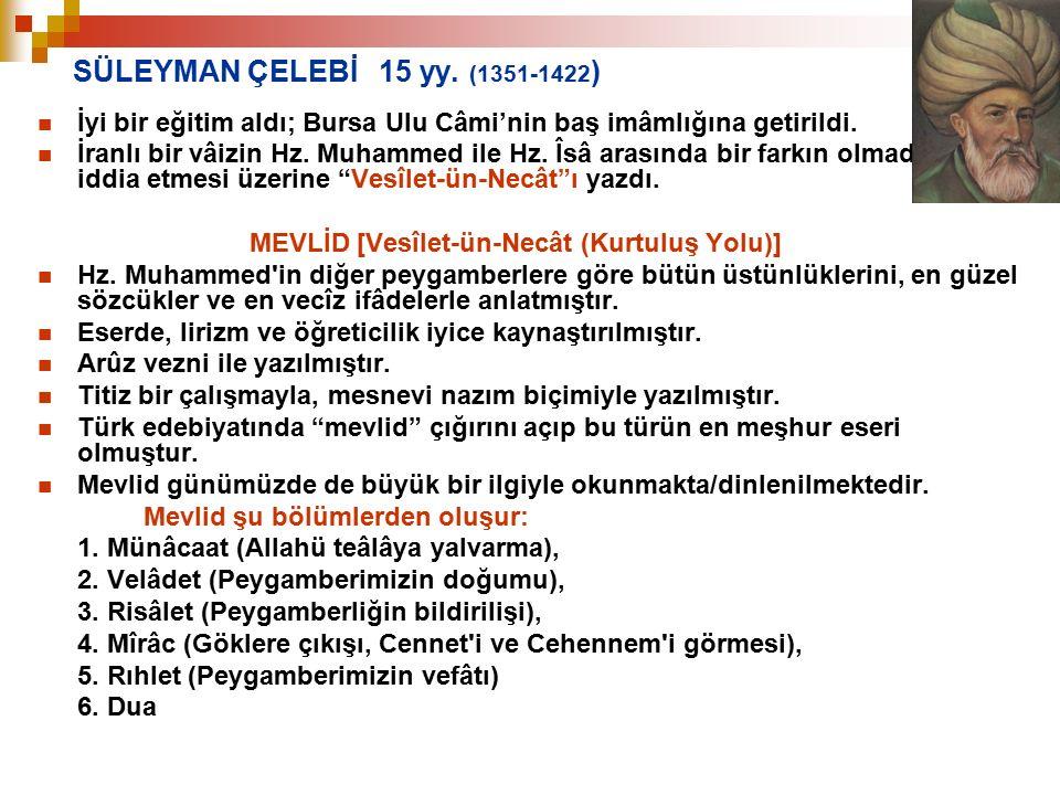 SÜLEYMAN ÇELEBİ 15 yy. (1351-1422) İyi bir eğitim aldı; Bursa Ulu Câmi'nin baş imâmlığına getirildi.