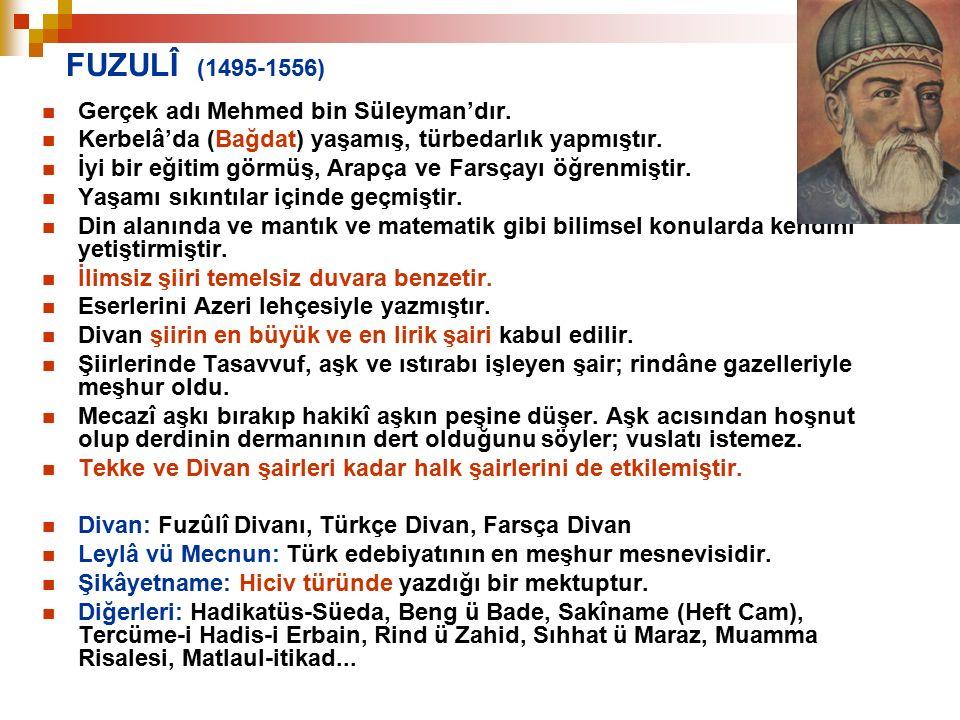 FUZULÎ (1495-1556) Gerçek adı Mehmed bin Süleyman'dır.