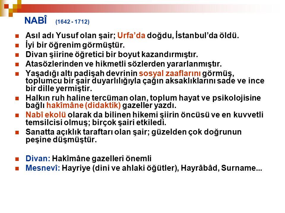 NABÎ (1642 - 1712) Asıl adı Yusuf olan şair; Urfa'da doğdu, İstanbul'da öldü. İyi bir öğrenim görmüştür.