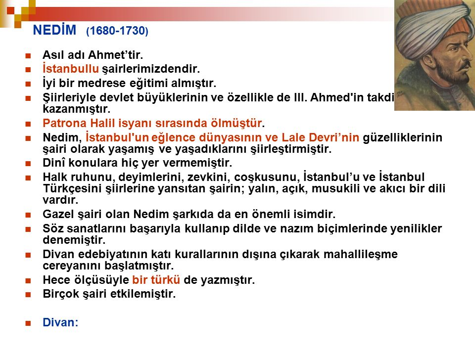NEDİM (1680-1730) Asıl adı Ahmet'tir. İstanbullu şairlerimizdendir.