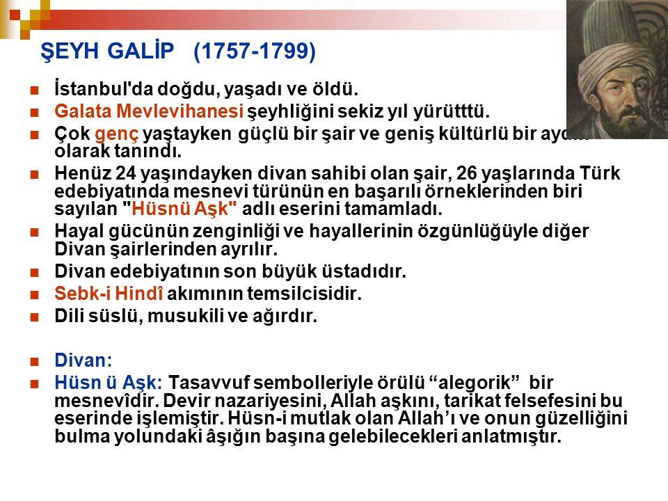 ŞEYH GALİP (1757-1799) İstanbul da doğdu, yaşadı ve öldü.