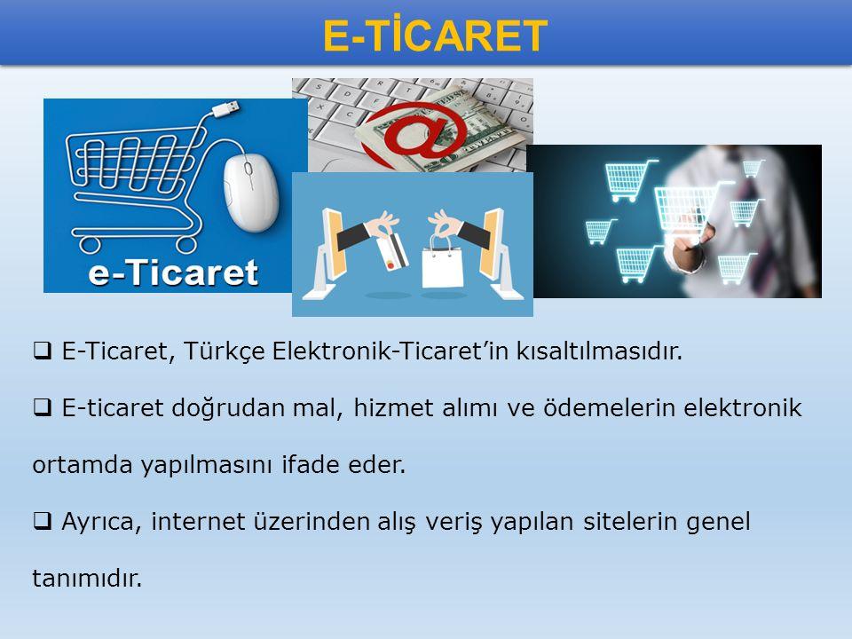 E-TİCARET E-Ticaret, Türkçe Elektronik-Ticaret'in kısaltılmasıdır.