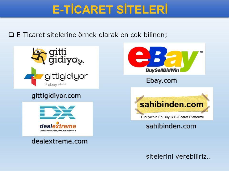 E-TİCARET SİTELERİ E-Ticaret sitelerine örnek olarak en çok bilinen;