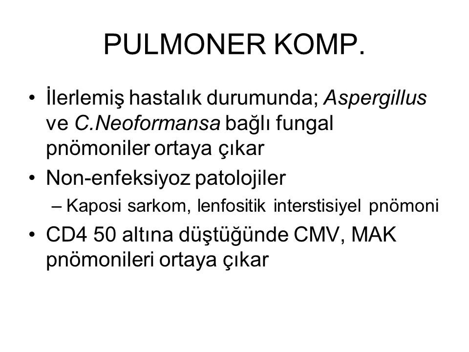 PULMONER KOMP. İlerlemiş hastalık durumunda; Aspergillus ve C.Neoformansa bağlı fungal pnömoniler ortaya çıkar.