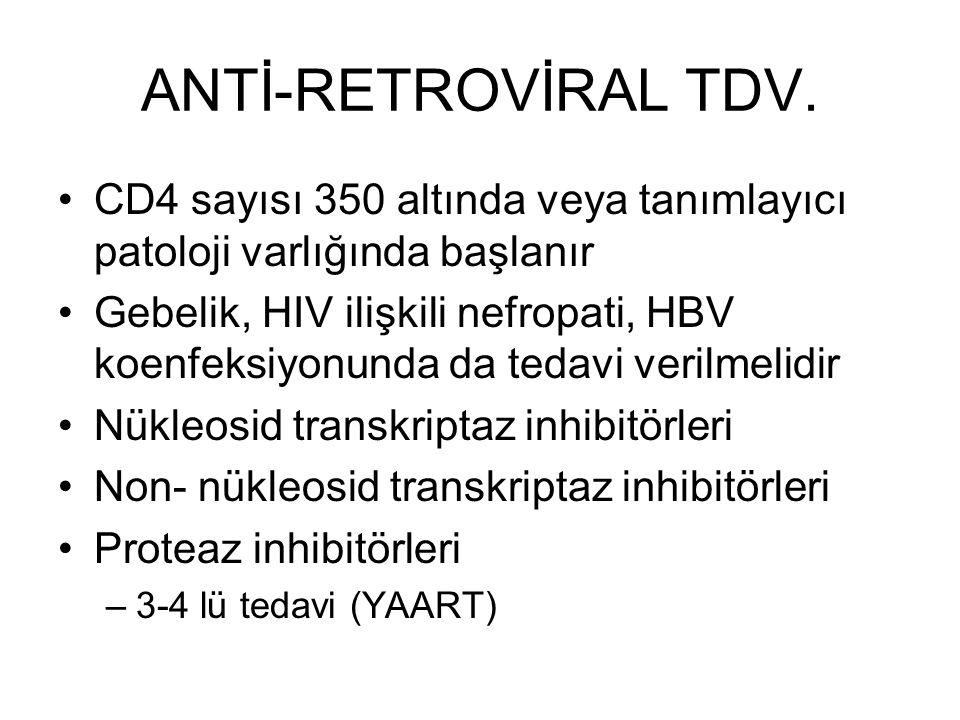 ANTİ-RETROVİRAL TDV. CD4 sayısı 350 altında veya tanımlayıcı patoloji varlığında başlanır.