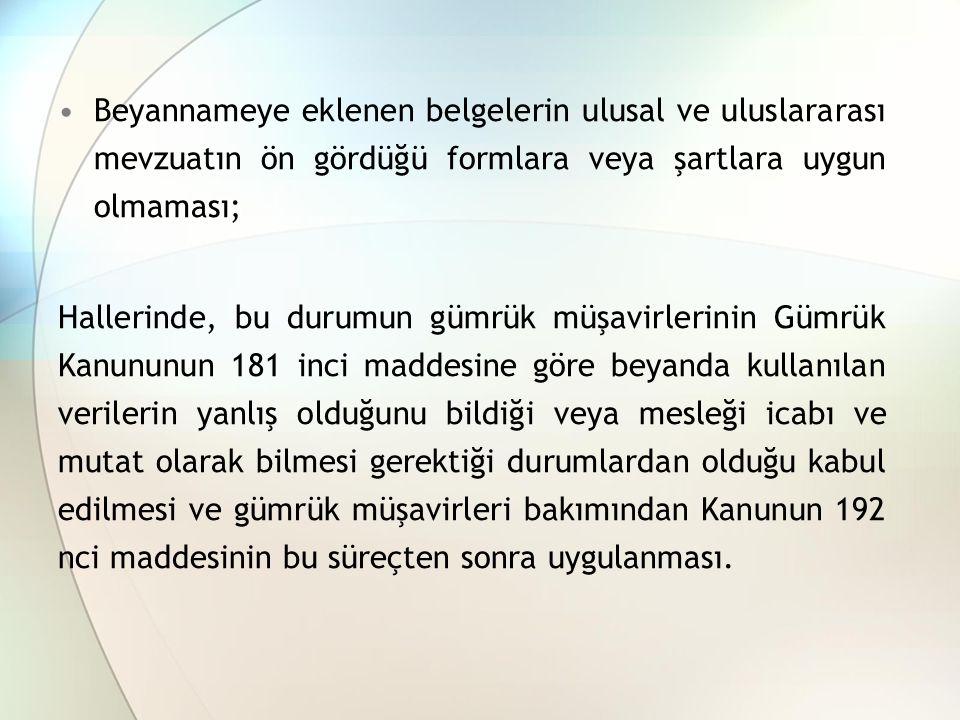 Beyannameye eklenen belgelerin ulusal ve uluslararası mevzuatın ön gördüğü formlara veya şartlara uygun olmaması;