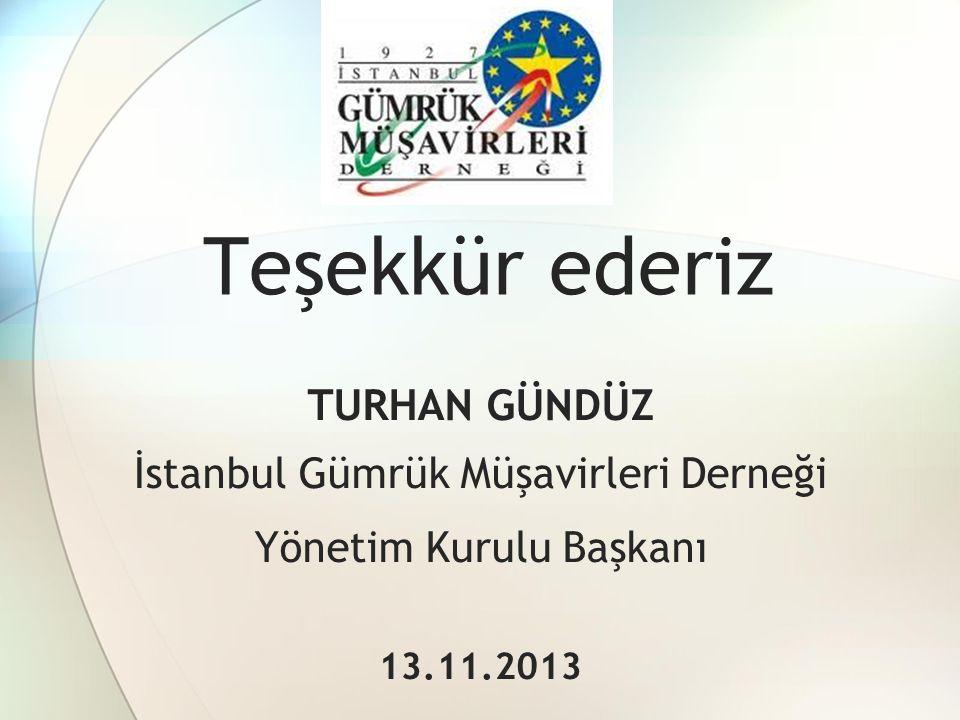 Teşekkür ederiz TURHAN GÜNDÜZ İstanbul Gümrük Müşavirleri Derneği