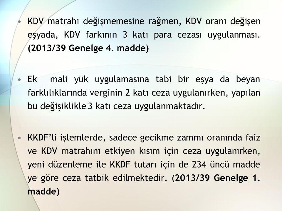 KDV matrahı değişmemesine rağmen, KDV oranı değişen eşyada, KDV farkının 3 katı para cezası uygulanması. (2013/39 Genelge 4. madde)
