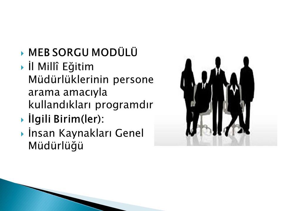 MEB SORGU MODÜLÜ İl Millî Eğitim Müdürlüklerinin personel arama amacıyla kullandıkları programdır.