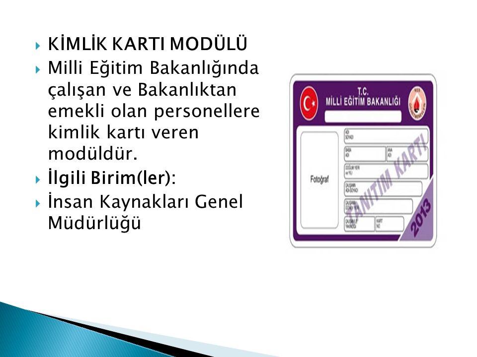 KİMLİK KARTI MODÜLÜ Milli Eğitim Bakanlığında çalışan ve Bakanlıktan emekli olan personellere kimlik kartı veren modüldür.