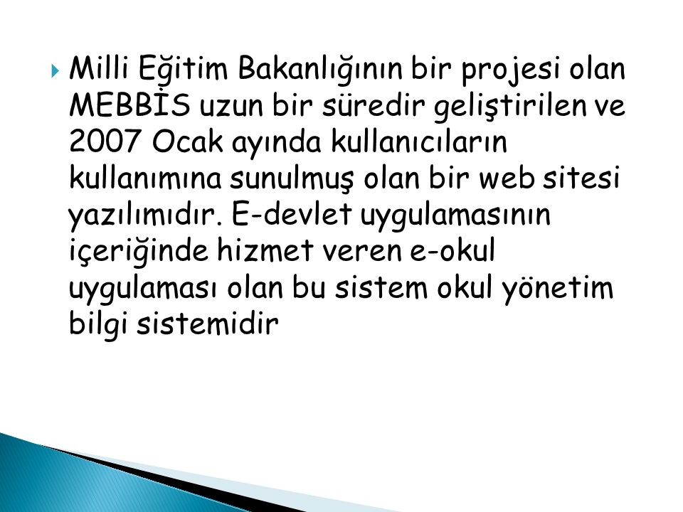 Milli Eğitim Bakanlığının bir projesi olan MEBBİS uzun bir süredir geliştirilen ve 2007 Ocak ayında kullanıcıların kullanımına sunulmuş olan bir web sitesi yazılımıdır.