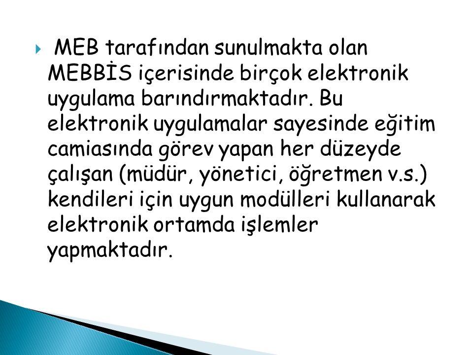 MEB tarafından sunulmakta olan MEBBİS içerisinde birçok elektronik uygulama barındırmaktadır.
