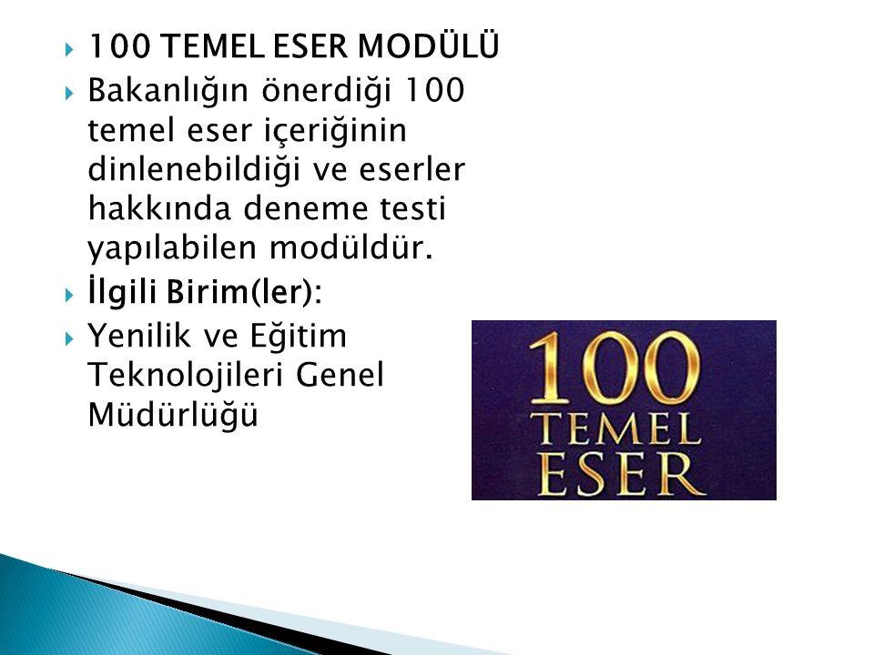100 TEMEL ESER MODÜLÜ Bakanlığın önerdiği 100 temel eser içeriğinin dinlenebildiği ve eserler hakkında deneme testi yapılabilen modüldür.