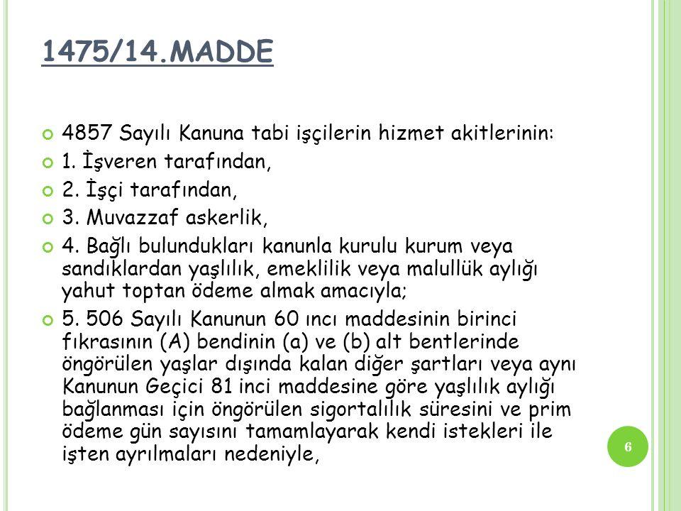 1475/14.MADDE 4857 Sayılı Kanuna tabi işçilerin hizmet akitlerinin: