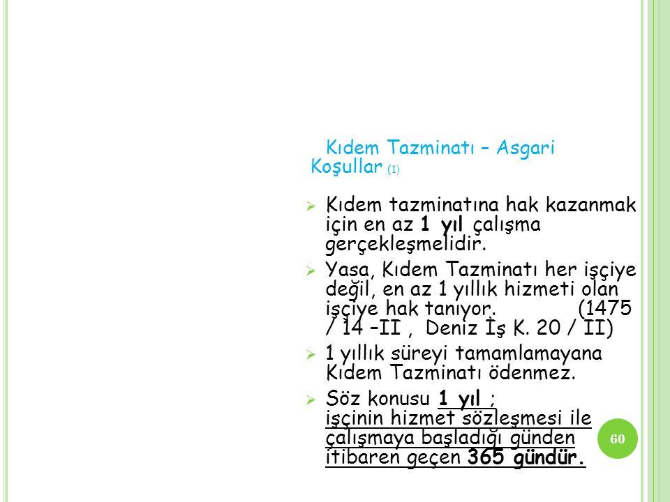 1 yıllık süreyi tamamlamayana Kıdem Tazminatı ödenmez.