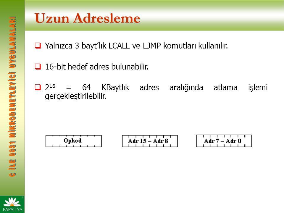 Uzun Adresleme Yalnızca 3 bayt'lık LCALL ve LJMP komutları kullanılır.