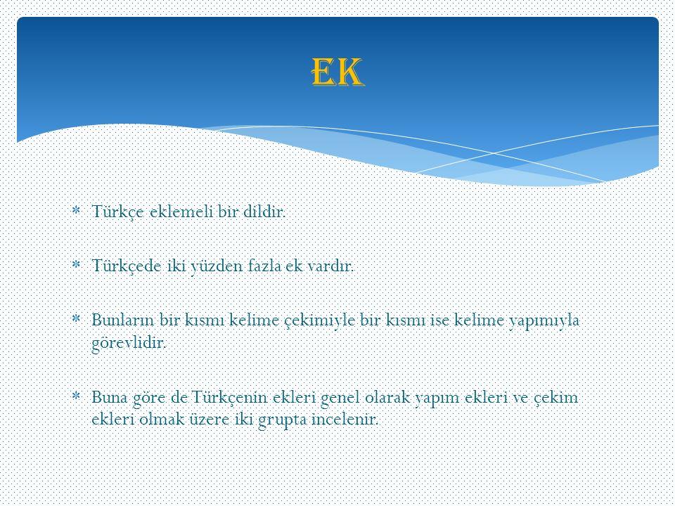 Ek Türkçe eklemeli bir dildir. Türkçede iki yüzden fazla ek vardır.