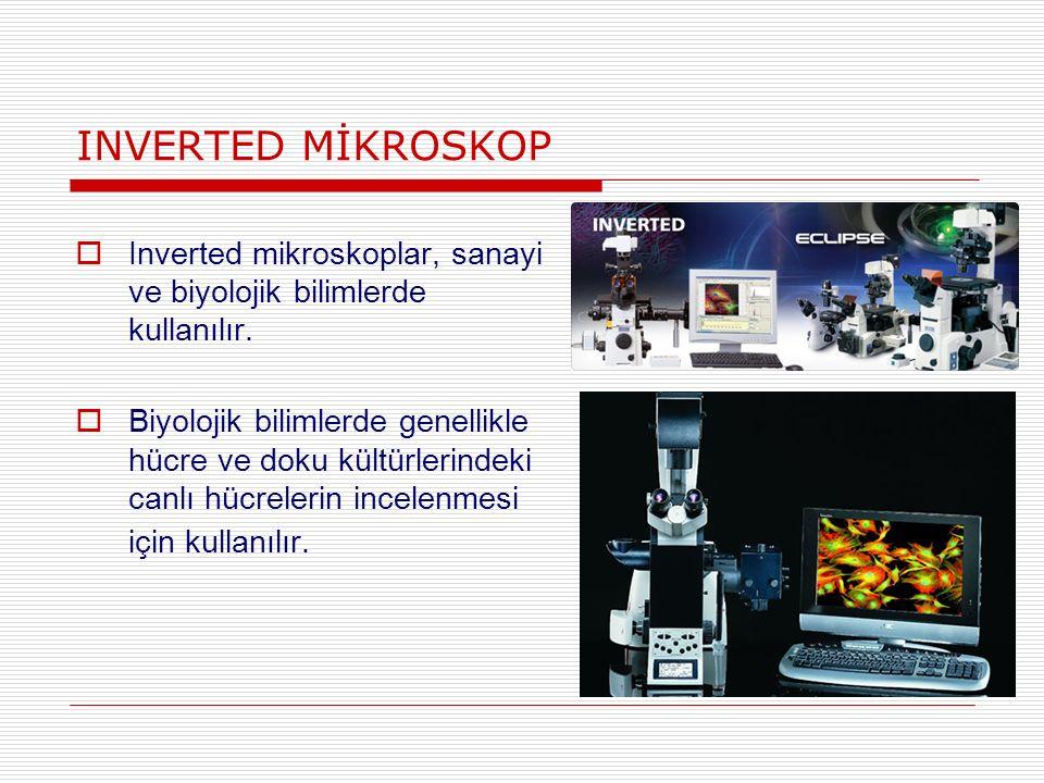 INVERTED MİKROSKOP Inverted mikroskoplar, sanayi ve biyolojik bilimlerde kullanılır.