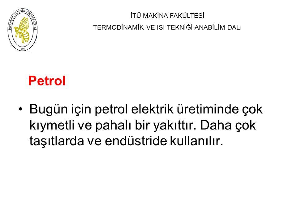 Petrol Bugün için petrol elektrik üretiminde çok kıymetli ve pahalı bir yakıttır.