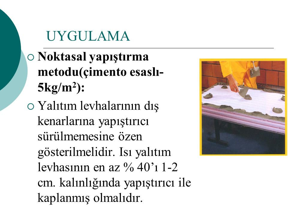 UYGULAMA Noktasal yapıştırma metodu(çimento esaslı-5kg/m2):