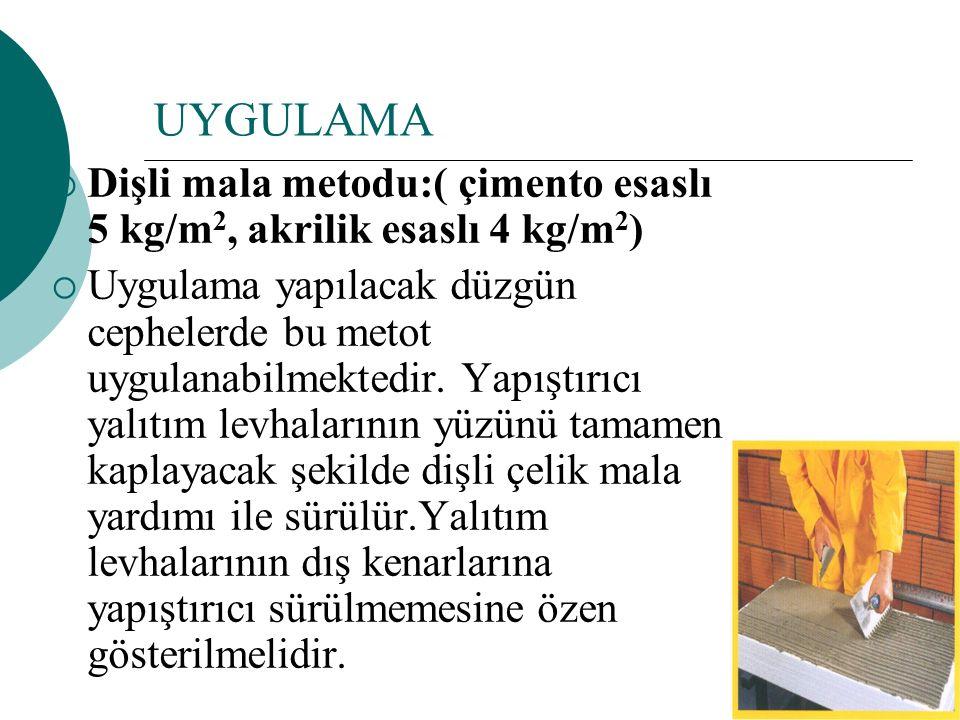 UYGULAMA Dişli mala metodu:( çimento esaslı 5 kg/m2, akrilik esaslı 4 kg/m2)