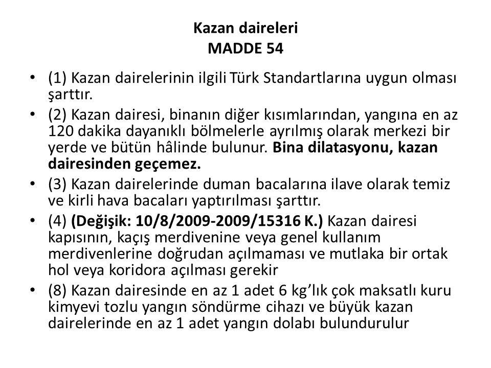 Kazan daireleri MADDE 54 (1) Kazan dairelerinin ilgili Türk Standartlarına uygun olması şarttır.