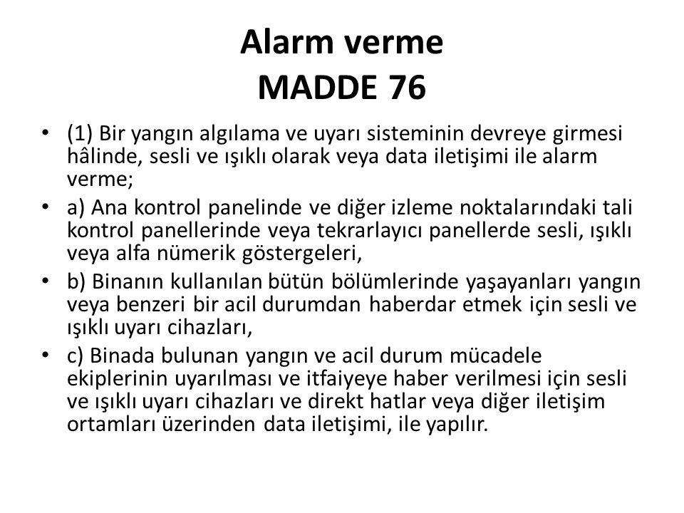Alarm verme MADDE 76 (1) Bir yangın algılama ve uyarı sisteminin devreye girmesi hâlinde, sesli ve ışıklı olarak veya data iletişimi ile alarm verme;