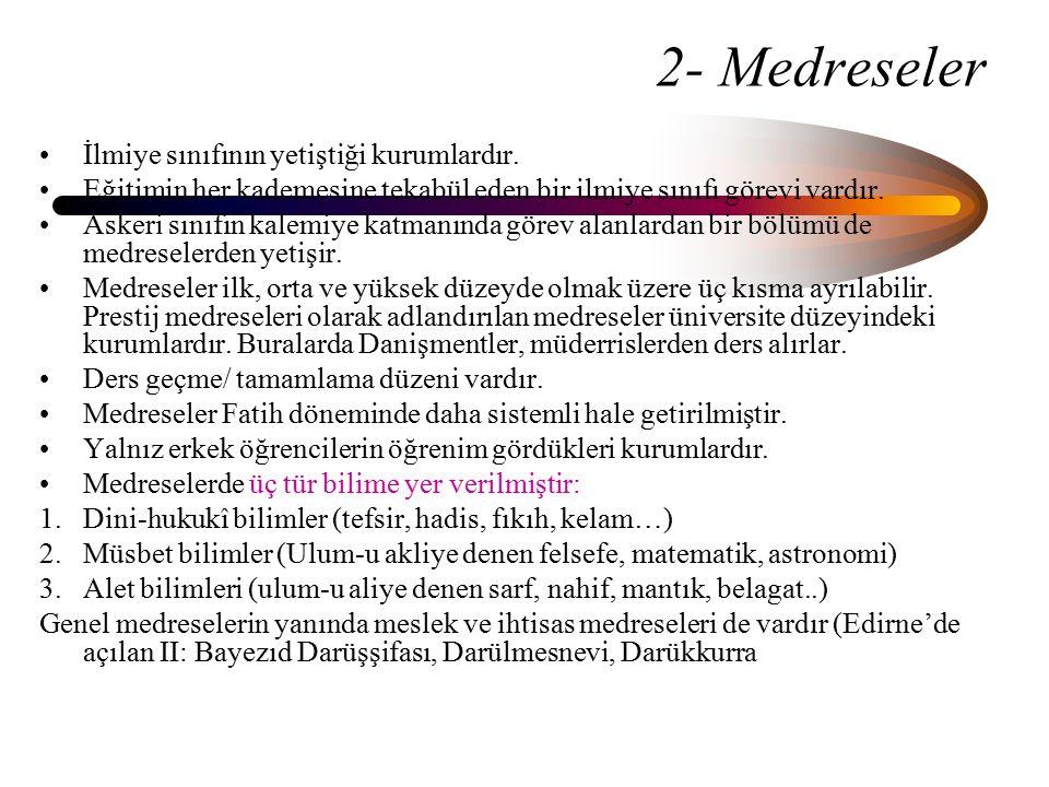 2- Medreseler İlmiye sınıfının yetiştiği kurumlardır.