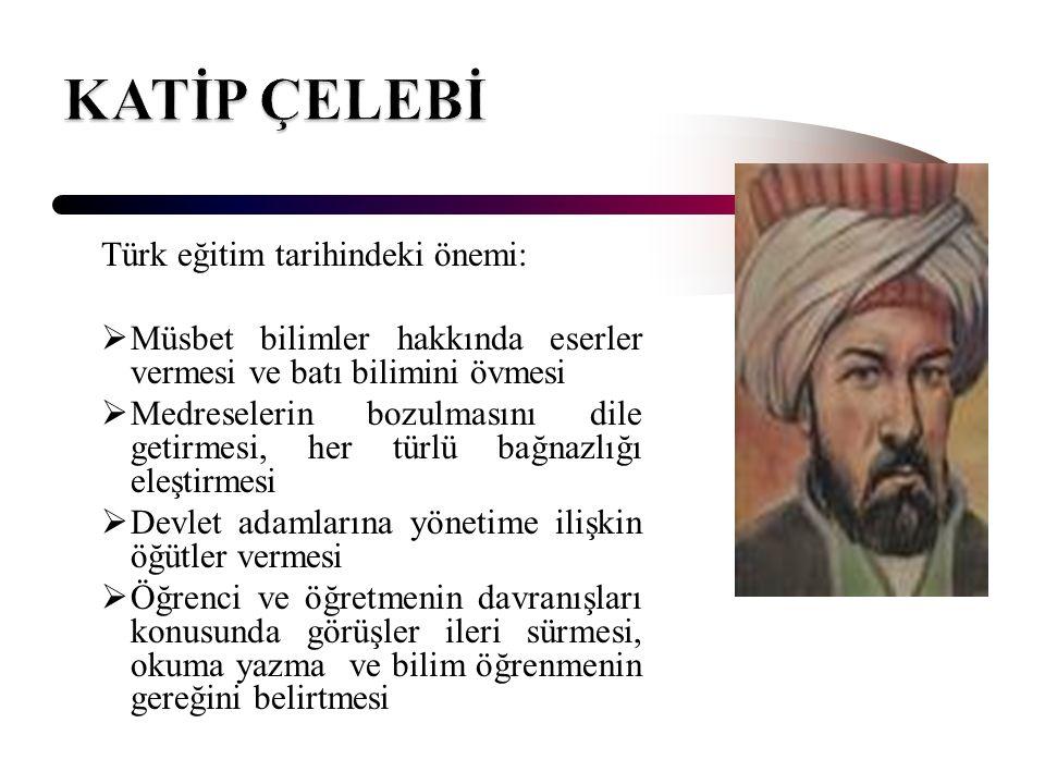 KATİP ÇELEBİ Türk eğitim tarihindeki önemi: