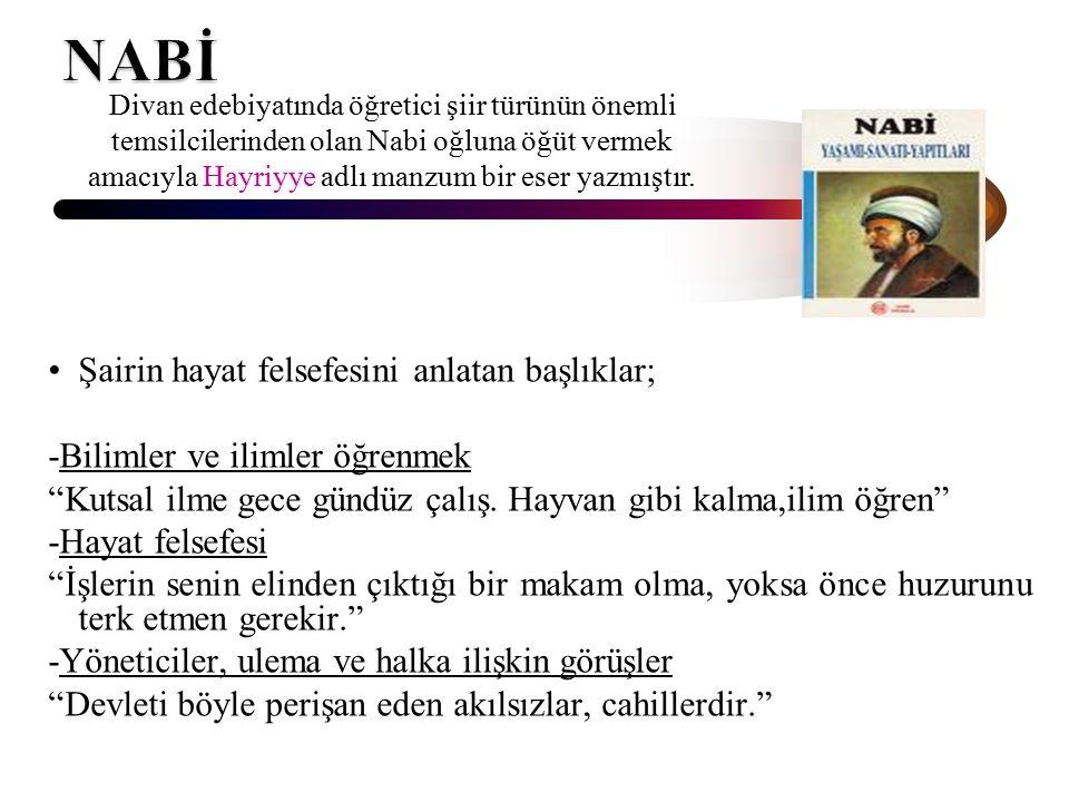NABİ Şairin hayat felsefesini anlatan başlıklar;