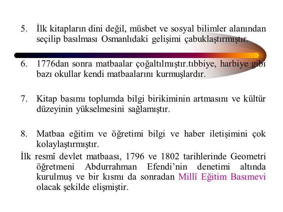 İlk kitapların dini değil, müsbet ve sosyal bilimler alanından seçilip basılması Osmanlıdaki gelişimi çabuklaştırmıştır.