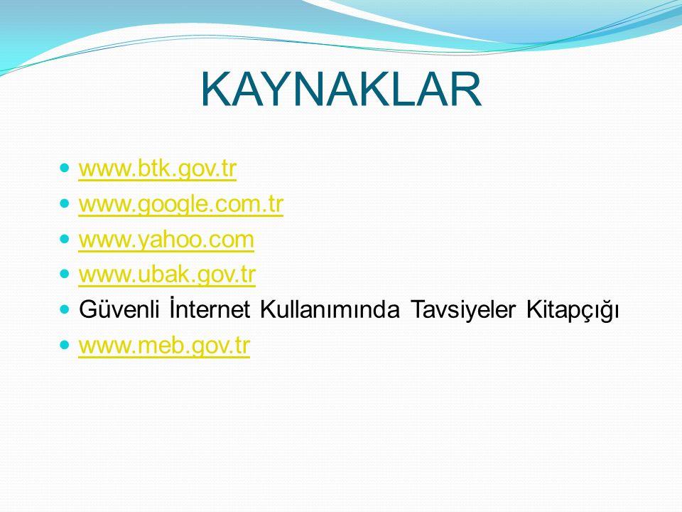 KAYNAKLAR www.btk.gov.tr www.google.com.tr www.yahoo.com